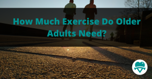 How Much Exercise Do Older Adults Need?