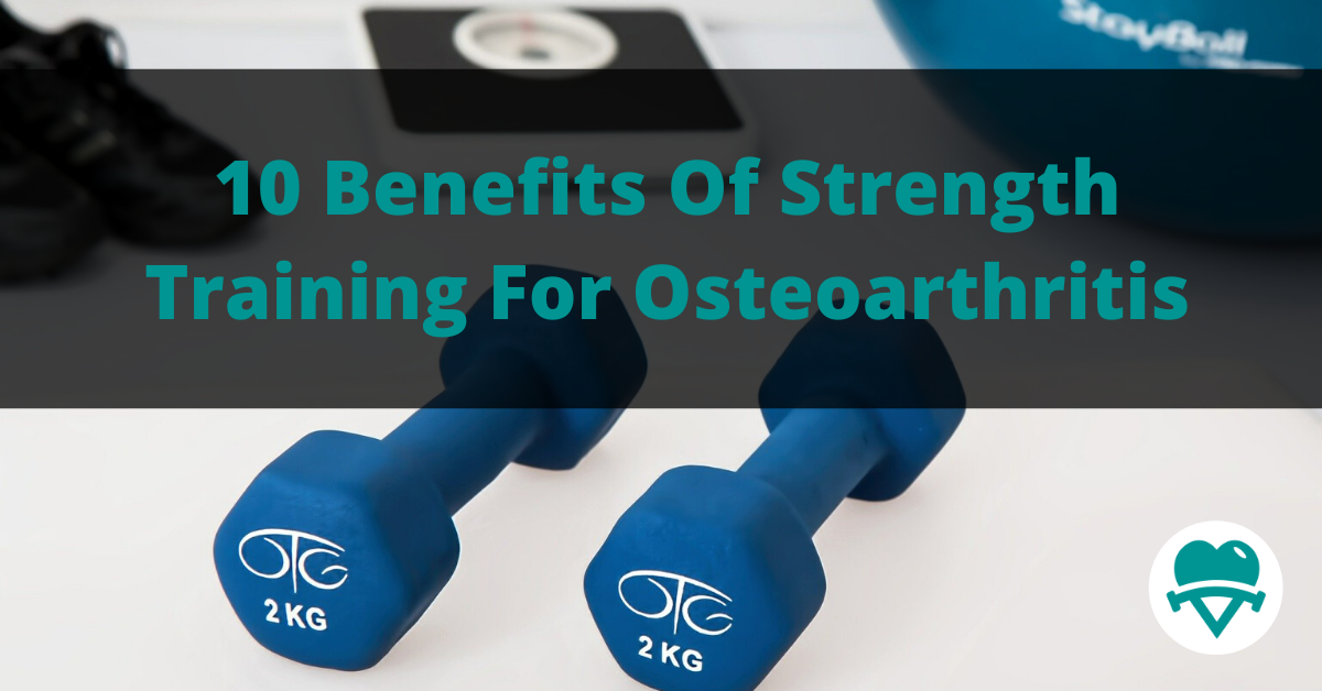 You are currently viewing 10 Benefits of Strength Training For Osteoarthritis