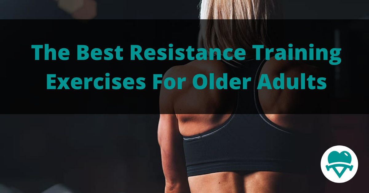 You are currently viewing What are the Best Resistance Training Exercises For Older Adults?