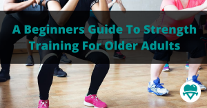Strength Training For Older Adults | How To Get Started