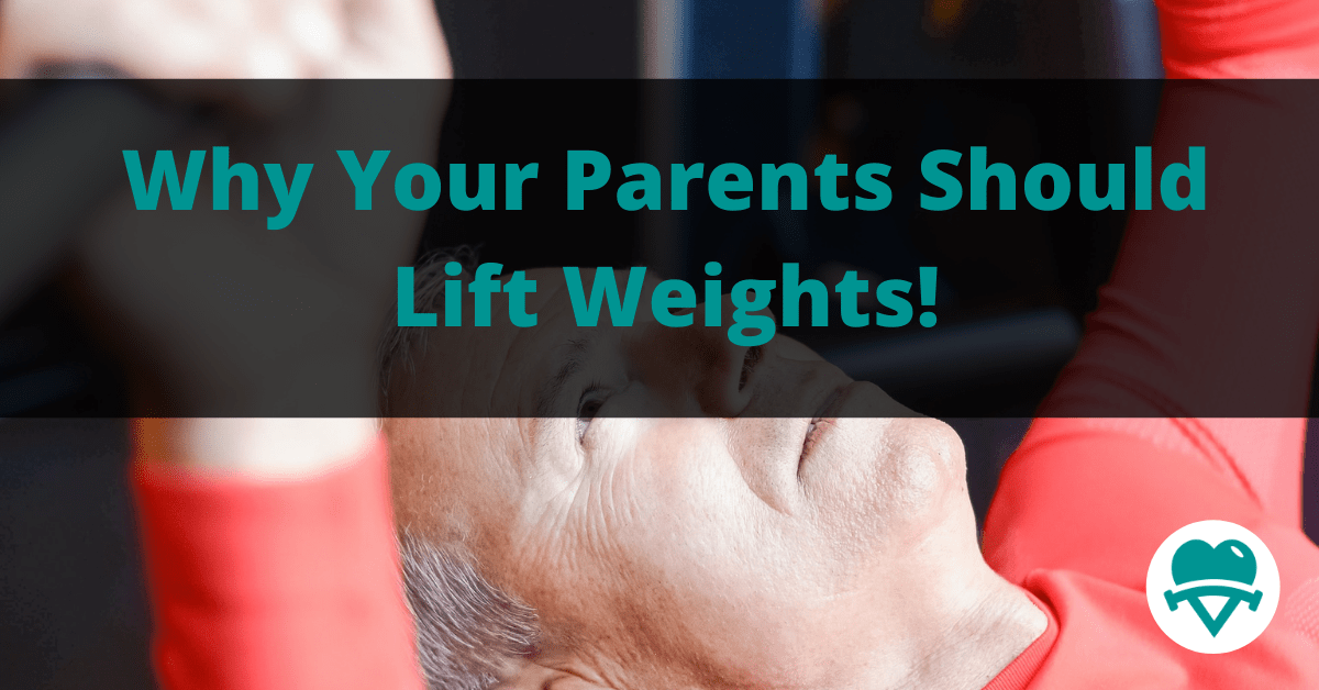 You are currently viewing Why Your Parents Should Lift Weights