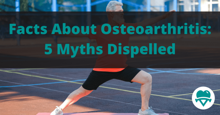 Facts About Osteoarthritis: 5 Myths Dispelled